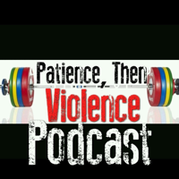 Patience then Violence Podcast podcast