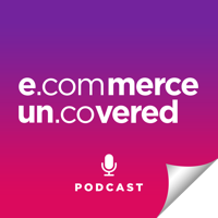 Ecommerce Uncovered Podcast podcast