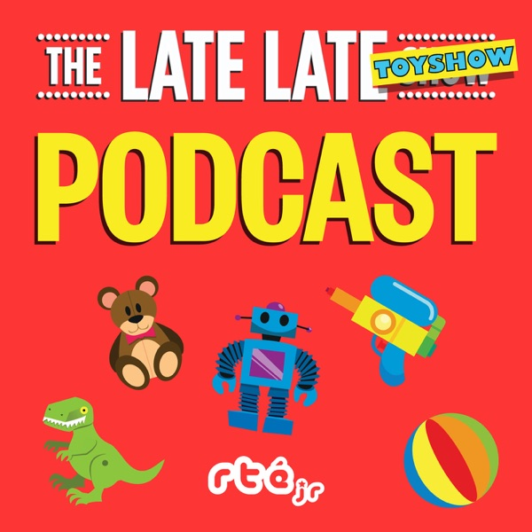 The Late Late Toy Show Podcast - RTÉjr