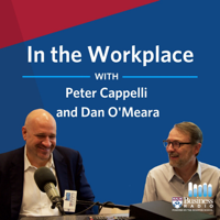 In the Workplace with Peter Cappelli and Dan O'Meara podcast