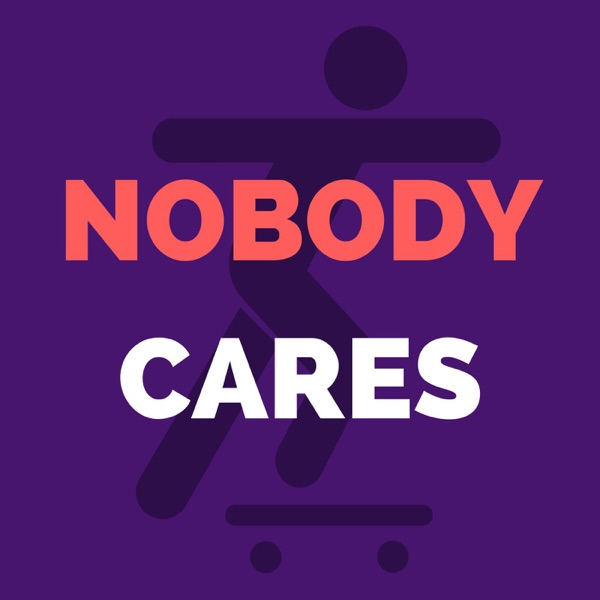 Nobody Cares Podcast
