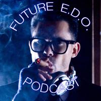 Future E.D.O. Podcast podcast