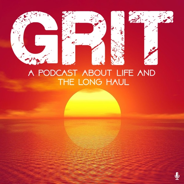 GRIT: A podcast about life & the long haul