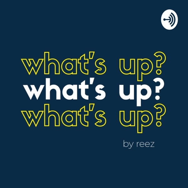 What's Up? by Reez