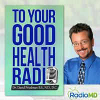 To Your Good Health Radio podcast