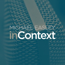 Michael Easley inContext on Apple Podcasts