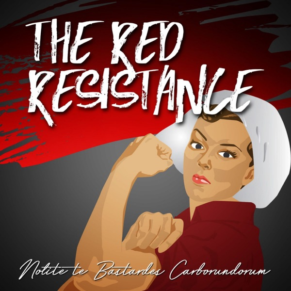 The Red Resistance: The Handmaid's Tale Podcast