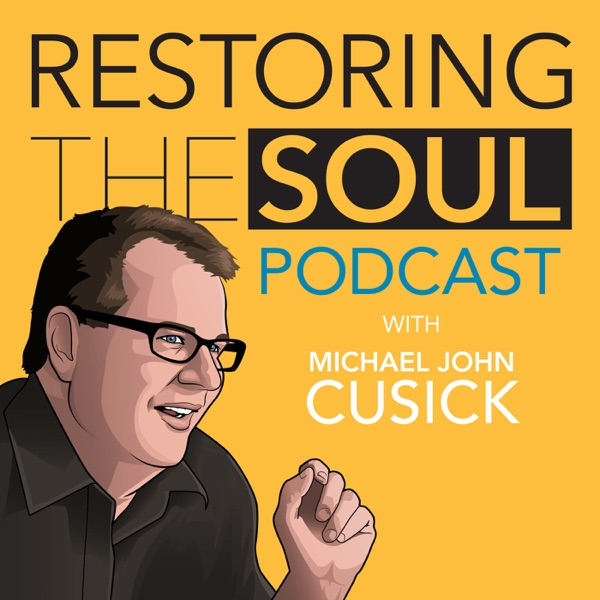Restoring the Soul with Michael John Cusick