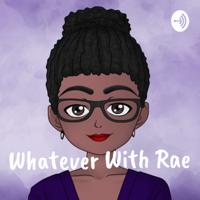 Whatever With Rae podcast