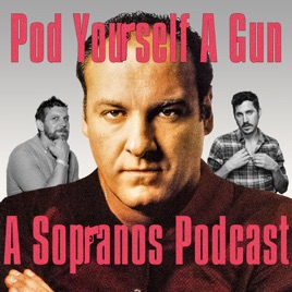 Pod Yourself A Gun - A Sopranos Podcast on Apple Podcasts