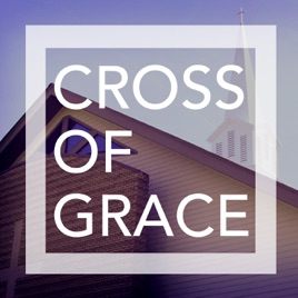 Sermon Audio – Cross of Grace on Apple Podcasts