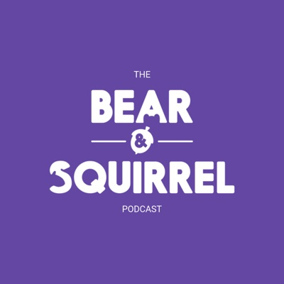 The Bear & Squirrel Podcast
