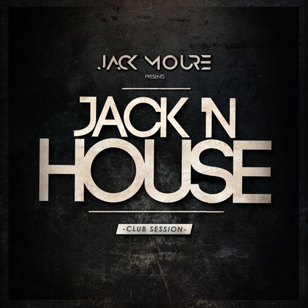 Club Sessions • JACK' nHOUSE RADIOSHOW ( Mixed by Jack Moure )