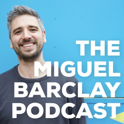 The Miguel Barclay Podcast:Miguel Barclay
