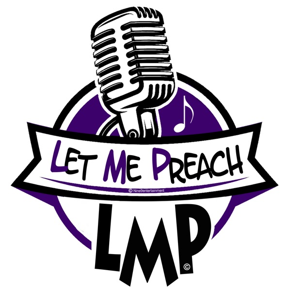 Let Me Preach's podcast (L.M.P)