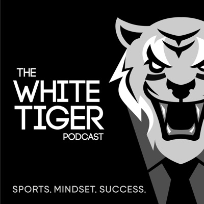 The White Tiger Podcast - Sports. Mindset. Success.
