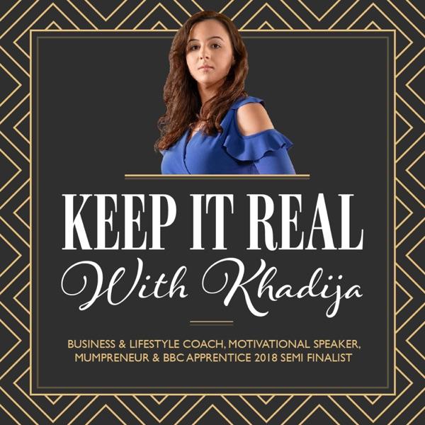 Keep It Real With Khadija Podcast