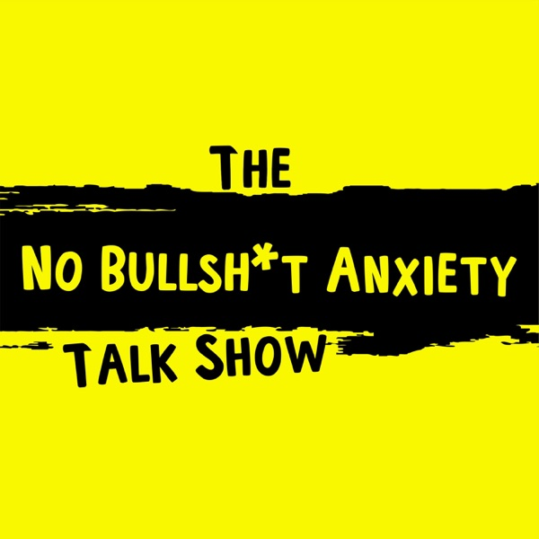 The No BS Anxiety Talk Show