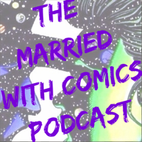 Married With Comics podcast