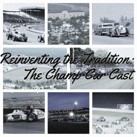 Reinventing the Tradition The Champ Car Cast on Apple Podcasts