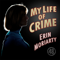 My Life of Crime with Erin Moriarty podcast