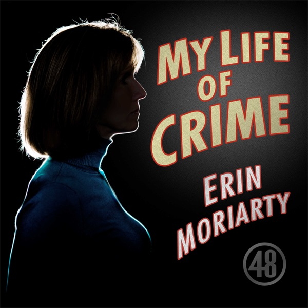 My Life of Crime with Erin Moriarty
