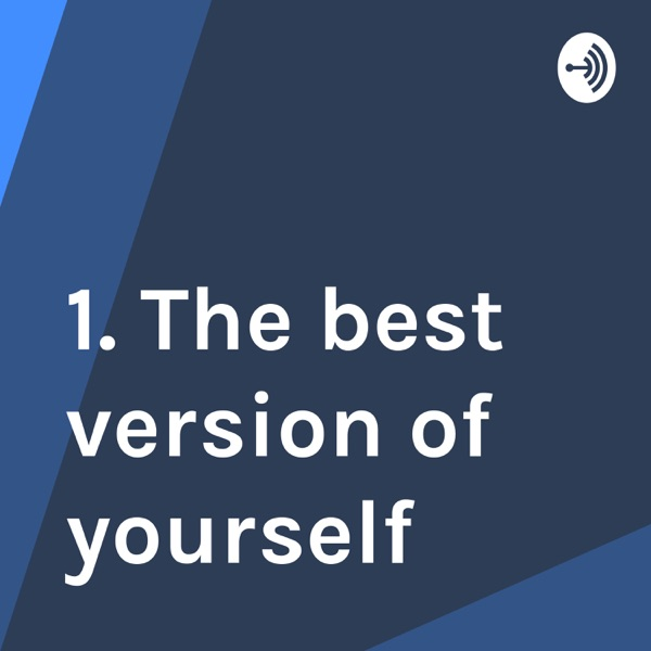 1. The best version of yourself