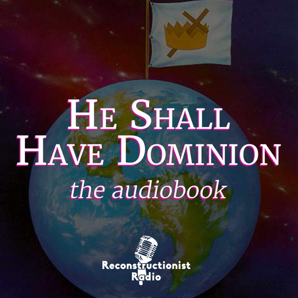 He Shall Have Dominion - Reconstructionist Radio Reformed Podcasts and Audiobooks