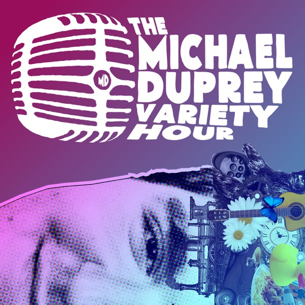The Michael Duprey Variety Hour