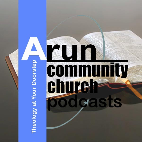 Arun Community Church: Theology At Your Doorstep