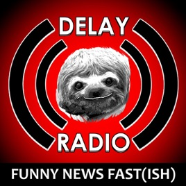 Delay Radio: Comedy,Funny News, Funny Stories (Fast-Ish