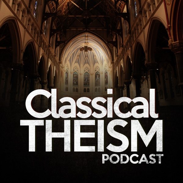Classical Theism Podcast podcast show image