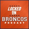 Locked On Broncos - Daily Podcast On The Denver Broncos artwork
