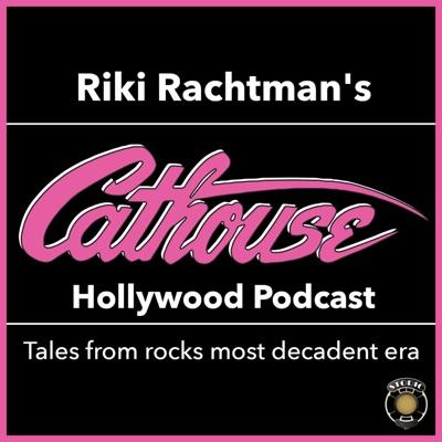 Riki Rachtman's Cathouse Hollywood Podcast:Riki Rachtman Cathouse Hollywood