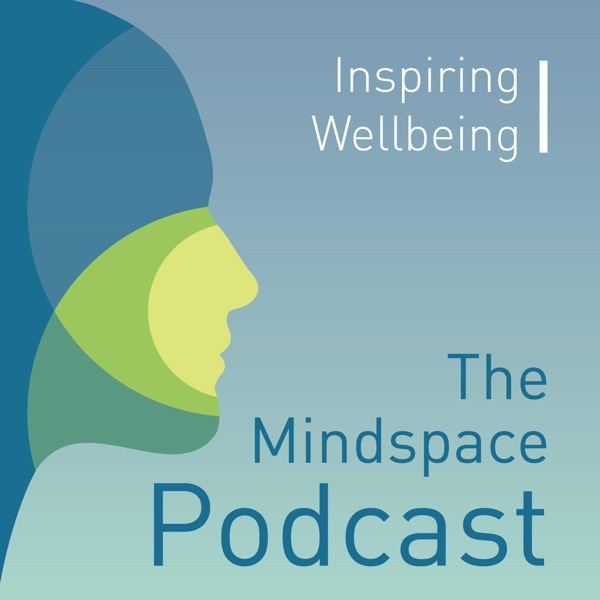 Mindspace Podcast: Inspiring Wellbeing