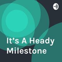 It's A Heady Milestone podcast