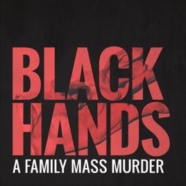 BLACK HANDS - A family mass murder on Apple Podcasts