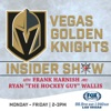 Vegas Golden Knights Insider Hockey Show with Frank Harnish and Ryan Wallis