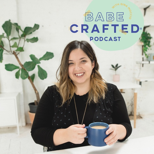 Babe Crafted Podcast with Gina Moccio