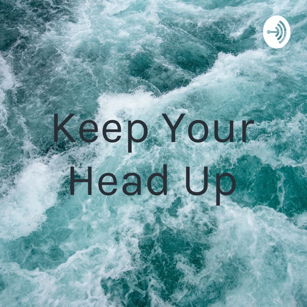 Keep Your Head Up