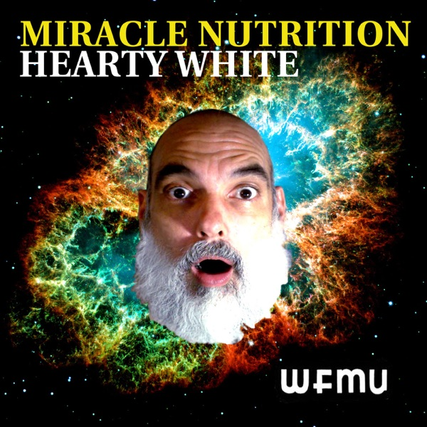 Miracle Nutrition with Hearty White | WFMU
