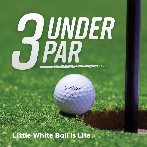 3 Under Par - Golf Podcast