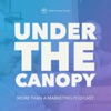 Under The Canopy: More Than a Marketing Podcast artwork