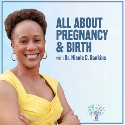 All About Pregnancy & Birth:Dr. Nicole C. Rankins