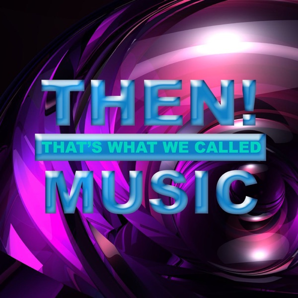THEN! That's What We Called Music
