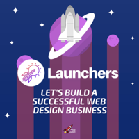 Launchers - Build a successful web design business podcast