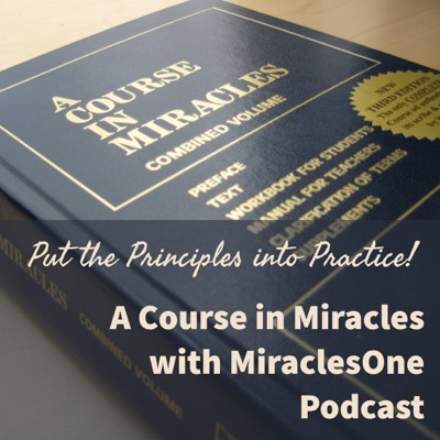 A Course in Miracles with MiraclesOne - Putting the Principles into Practice:MiraclesOne