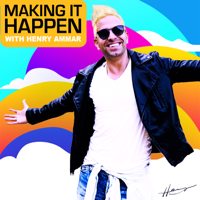Making It Happen with Henry Ammar podcast