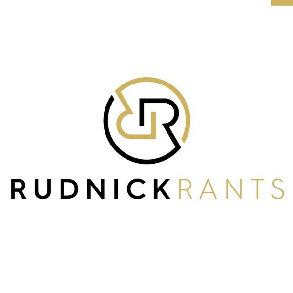 Rudnick Rants