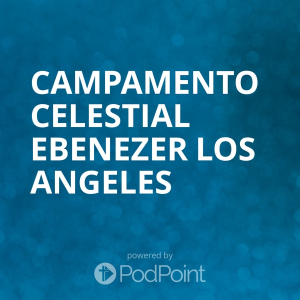 Campamento Celestial Ebenezer Los Angeles